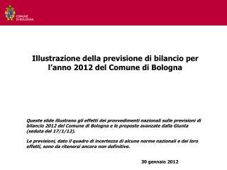 Illustrazione della previsione di bilancio per l'anno 2012 del Comune di Bologna