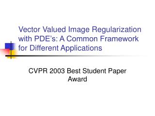 Vector Valued Image Regularization with PDE's: A Common Framework for Different Applications