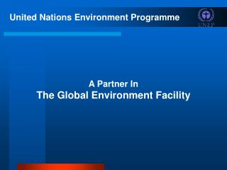 United Nations Environment Programme A Partner In  The Global Environment Facility