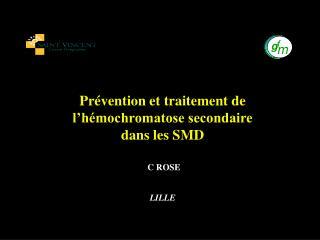 Prévention et traitement de l'hémochromatose secondaire  dans les SMD C ROSE LILLE