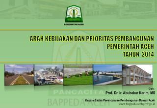 ARAH KEBIJAKAN DAN PRIORITAS PEMBANGUNAN  PEMERINTAH ACEH  TAHUN  201 4
