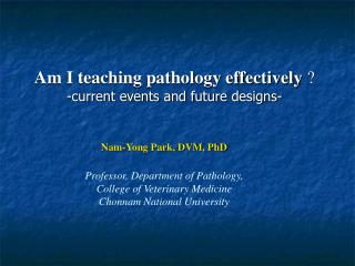 Am I teaching pathology effectively  -current events and future designs-