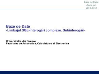 Baze de Date - Limbajul SQL-Intero gări  complexe. Subinterog ă ri- Universitatea din Craiova,
