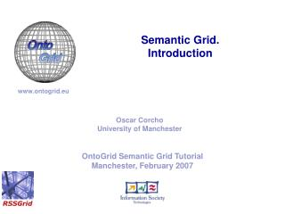 OntoGrid Semantic Grid Tutorial Manchester, February 2007