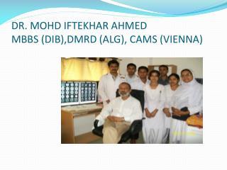 DR. MOHD IFTEKHAR AHMED MBBS (DIB),DMRD (ALG), CAMS (VIENNA)