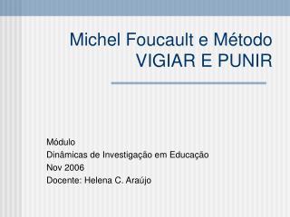Michel Foucault e M étodo VIGIAR E PUNIR