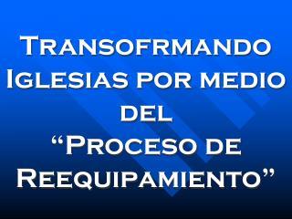 """Transofrmando Iglesias por medio del  """"Proceso de Reequipamiento"""""""