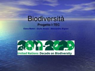 Biodiversit�       Progetto I-TEC Elena Mattei - Giulia Amato - Alessandro Bigiani