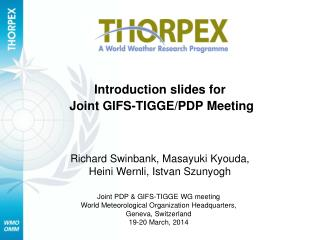 Introduction slides for   Joint GIFS-TIGGE/PDP Meeting