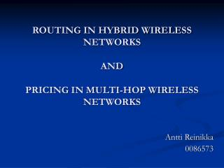 ROUTING IN HYBRID WIRELESS NETWORKS AND PRICING IN MULTI-HOP WIRELESS NETWORKS