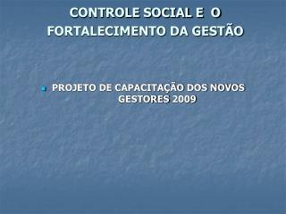CONTROLE SOCIAL E  O FORTALECIMENTO DA GESTÃO