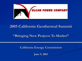 "2005 California Geothermal Summit ""Bringing New Projects To Market"" California Energy Commission"
