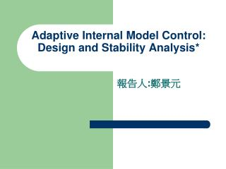Adaptive Internal Model Control: Design and Stability Analysis*