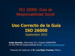 Uso Correcto de la Gu�a ISO 26000 Septiembre 2010