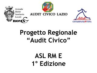 """Progetto Regionale """"Audit Civico"""" ASL RM E 1° Edizione"""