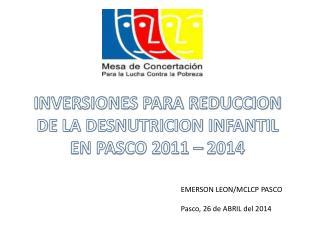 INVERSIONES PARA REDUCCION DE LA DESNUTRICION INFANTIL EN PASCO 2011 – 2014