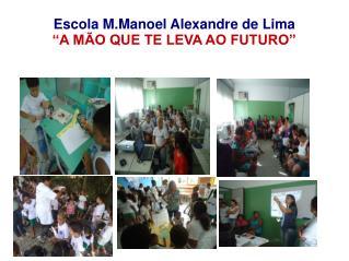 """Escola M.Manoel Alexandre de Lima """"A MÃO QUE TE LEVA AO FUTURO"""""""