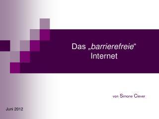 """Das """" barrierefreie """" Internet"""