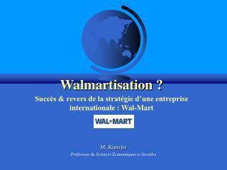 Walmartisation ?   Succès & revers de la stratégie d'une entreprise internationale : Wal-Mart