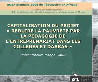 ADEA Biennale 2008 de l'éducation en Afrique Au delà de l'éducation primaire :