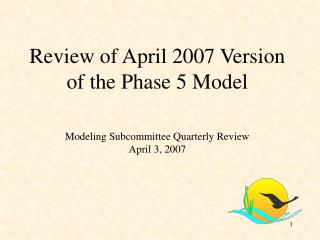 Review of April 2007 Version of the Phase 5 Model