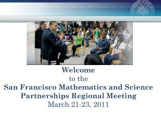 Welcome to the  San Francisco Mathematics and Science Partnerships Regional Meeting