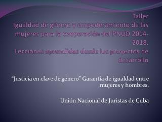 """""""Justicia en clave de género"""" Garantía de igualdad entre mujeres y hombres."""