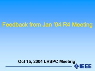 Feedback from Jan �04 R4 Meeting