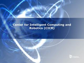 Center for Intelligent Computing and Robotics (CICR)