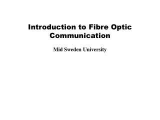 Introduction to Fibre Optic Communication