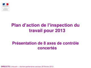 Plan d'action de l'inspection du travail pour 2013 Présentation de 8 axes de contrôle concertés