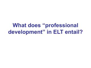 "What does ""professional development"" in ELT entail?"