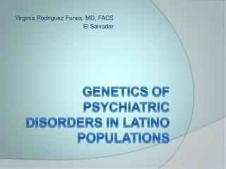 Genetics  of  psychiatric disorders  in latino  populations