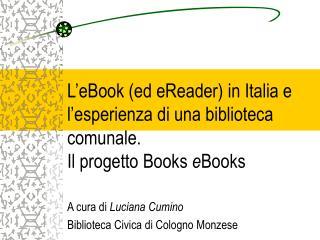 A cura di  Luciana Cumino Biblioteca Civica di Cologno Monzese