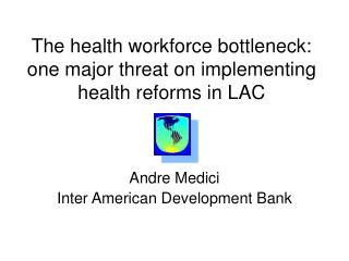 The health workforce bottleneck: one major threat on implementing health reforms in LAC