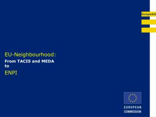 EU-Neighbourhood:  From TACIS and MEDA to  ENPI