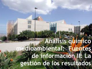 . Análisis químico medioambiental:  Fuentes de información II: La gestión de los resultados