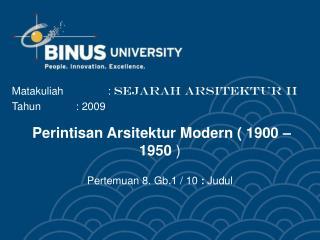 Perintisan Arsitektur Modern  ( 1900 – 1950  ) Pertemuan 8 . Gb.1 / 10  :  Judul