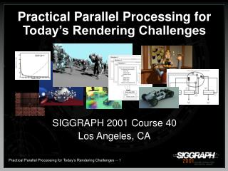 Practical Parallel Processing for Today's Rendering Challenges  SIGGRAPH 2001 Course 40