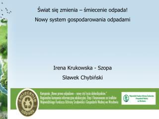 Świat się zmienia – śmiecenie odpada! Nowy system gospodarowania odpadami Irena Krukowska - Szopa