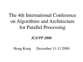 The 4th International Conference on Algorithms and Architecture for Parallel Processing