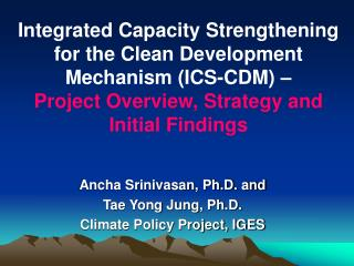 Ancha Srinivasan, Ph.D. and Tae Yong Jung, Ph.D. Climate Policy Project, IGES