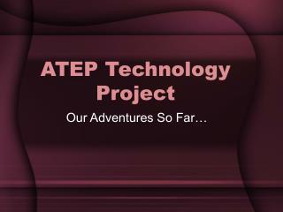 ATEP Technology Project