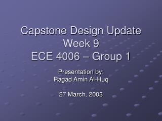 Capstone Design Update Week 9 ECE 4006 – Group 1