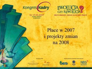 Płace w 2007  i projekty zmian  na 2008