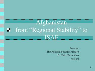 Afghanistan from �Regional Stability� to ISAF