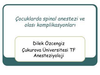 Çocuklarda spinal anestezi ve  olası komplikasyonları