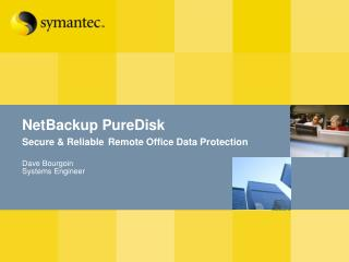 NetBackup PureDisk Secure & Reliable Remote Office Data Protection