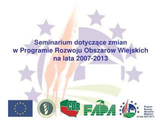 Seminarium dotyczące zmian w Programie Rozwoju Obszarów Wiejskich na lata 2007-2013