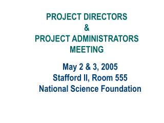 May 2 & 3, 2005 Stafford II, Room 555 National Science Foundation